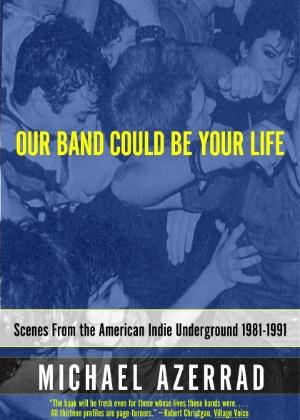 """Capa de """"Our Band Could Be Your Life"""", de Michael Azerrad - Reprodução"""