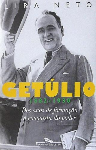GETULIO (1882 - 1930) DOS ANOS DE FORMAÇAO A CONQUISTA DO PODER