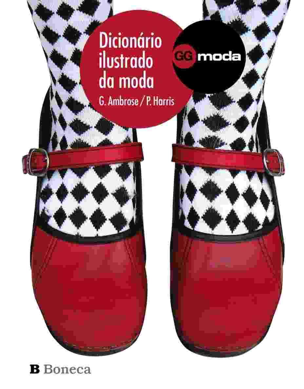 """""""DICIONÁRIO ILUSTRADO DA MODA"""", DE GAVIN AMBROSE E PAUL HARRIS (EDITORA GUSTAVO GILI) - Divulgação"""