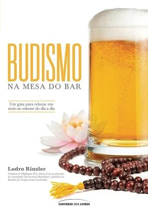 """Capa do livro """"Budismo na Mesa do Bar"""", de Lodro Rinzler (editora Universo dos Livros) - Reprodução"""