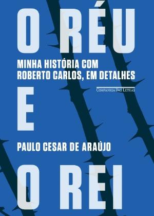 """Capa de """"O Réu e o Rei"""", novo livro de Paulo Cesar de Araújo - Divulgação"""