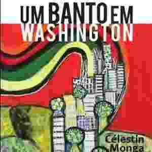 """Capa do livro """"Um Banto em Washington"""", de Celestin Monga - Reprodução"""