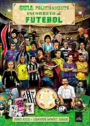 """Capa do livro """"Guia Politicamente Incorreto do Futebol"""", de Jones Rossi e Leonardo Mendes Júnior - Divulgação"""