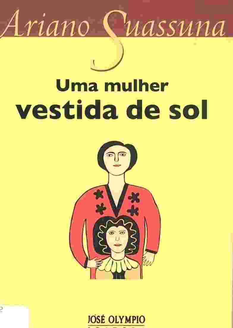 """""""Uma Mulher Vestida de Sol"""" (1947): Peça que deu início à carreira de autor de teatro de Ariano Suassuna - Reprodução"""