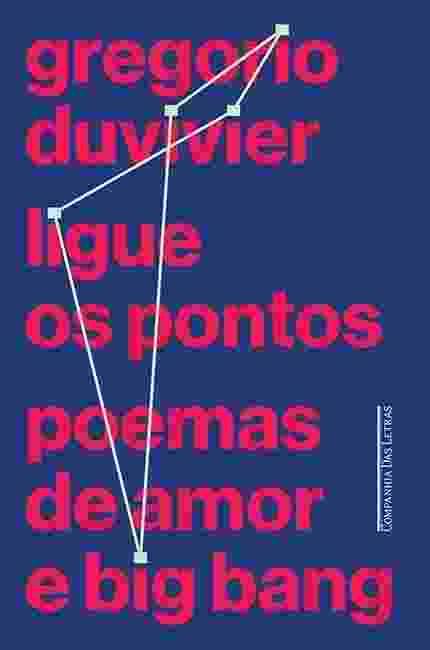 """Capa do livro """"Ligue os Pontos ? Poemas de Amor e Big Bang"""", de Gregorio Duvivier - Divulgação"""