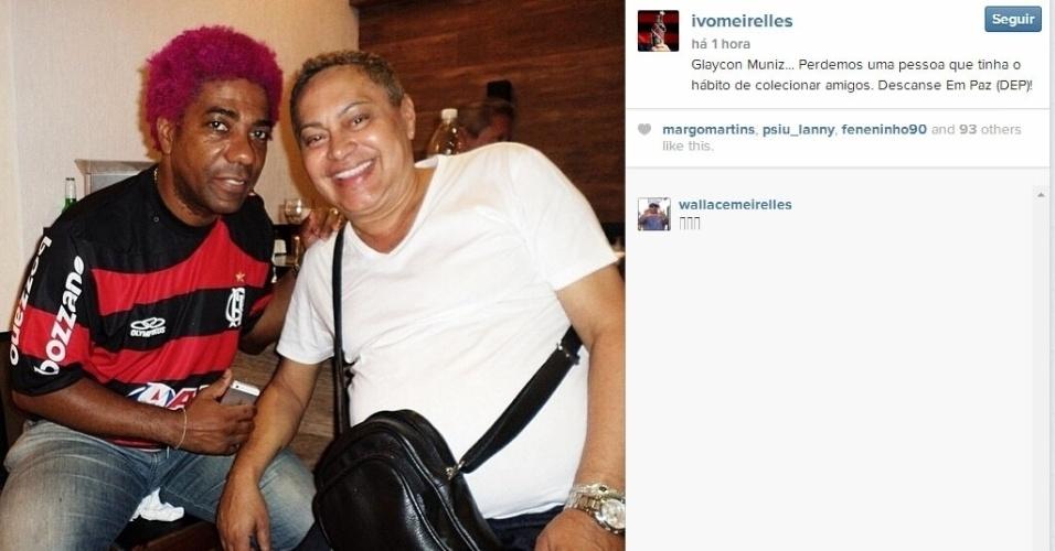 """6.ago.2014 - Ivo Meirelles também homenageou o promoter: """"Glaycon Muniz... Perdemos uma pessoa que tinha o hábito de colecionar amigos. Descanse Em Paz (DEP)!"""""""