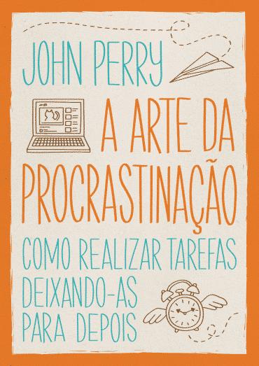 """Capa de """"A Arte da Procrastinação - Como Realizar Tarefas Deixando-as Para Depois"""" - Divulgação"""