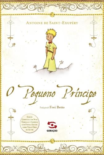 """Capa de uma das edições de """"O Pequeno Príncipe"""", da Geração Editorial, com tradução de Frei Beto"""