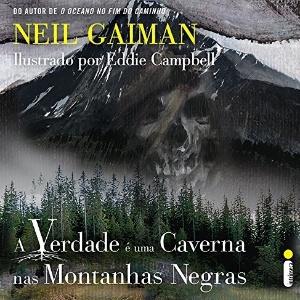 """Capa de """"A Verdade é Uma Caverna nas Montanhas Negras"""", de Neil Gaiman - Divulgação"""