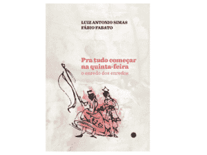 Pra Tudo Começar Na Quinta-Feira, de L. A. Simas e Fábio Fabato - Divulgação - Divulgação