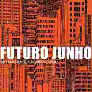 """Pôster do filme """"Futuro Junho"""" - Divulgação"""