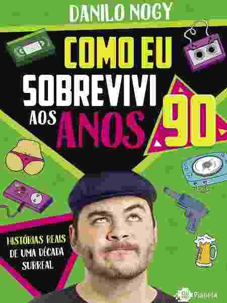 """Capa do livro """"Como Eu Sobrevivi aos Anos 90"""", de Danilo Nogy - Divulgação/Editora Planeta - Divulgação/Editora Planeta"""