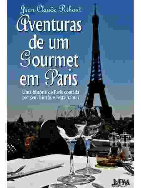 """""""Aventuras de um gourmet em Paris"""", deJean-Claude Ribaut (L&PM) - Divulgação - Divulgação"""