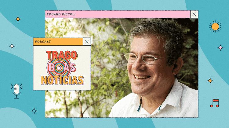 Edgard Piccoli é o apresentador do podcast Trago Boas Notícias - Arte/UOL - Arte/UOL