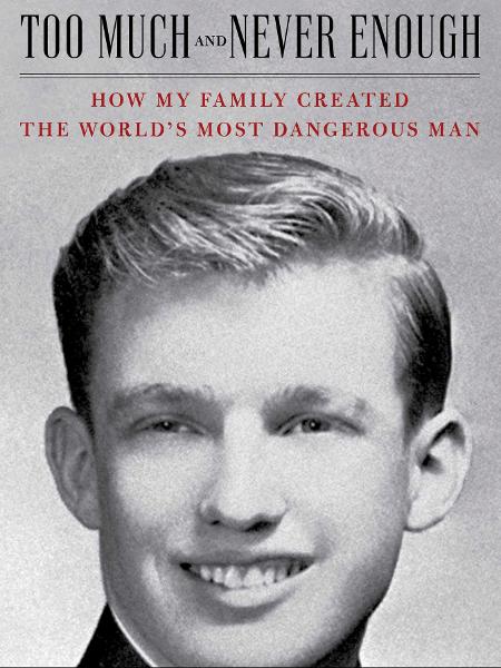 """Capa do livro """"Too Much and Never Enough: How My Family Created the World""""s Most Dangerous Man"""", de Mary Trump - Reprodução"""