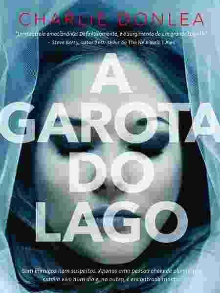 """Capa do livro """"A Garota do Lago"""", do autor norte-americano Charlie Donlea - Divulgação - Divulgação"""