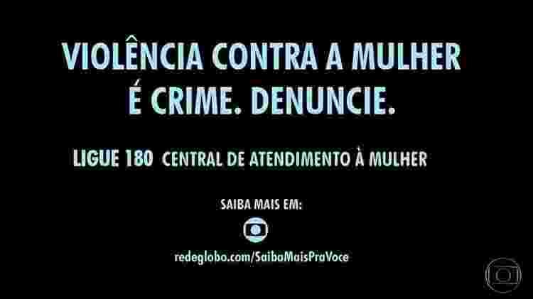 Globo encerra a novela  alertando que violência contra a mulher é crime e divulga número do disque-denúncia - Reprodução/TV Globo  - Reprodução/TV Globo