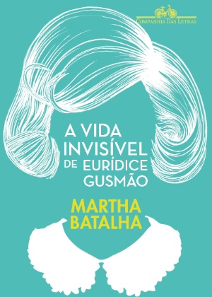"""Capa do livro """"A Vida Invisível de Eurídice Gusmão"""", de Marta Batalha - Divulgação"""
