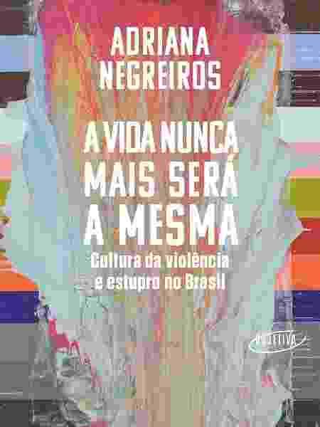 """""""A Vida Nunca Mais Será a Mesma"""", de Adriana Negreiros - Divulgação - Divulgação"""
