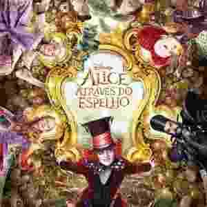 """Pôster do filme """"Alice Através do Espelho"""" - Divulgação"""