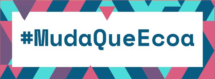 Campanha #MudaQueEcoa - banner 2 -  -
