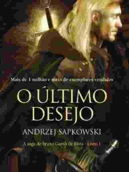 Capa do livro O Último Desejo, que reúne os primeiros contos do bruxo Geralt de Rivia escritos por Sapkowski  - Divulgação