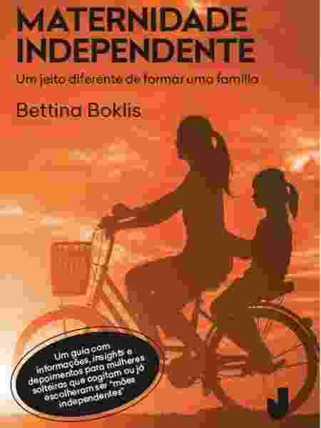 """livro """" """"Maternidade Independente: Um jeito diferente de formar uma família"""" (Editora Jaguatirica), de Bettina Boklis - divulgação - divulgação"""