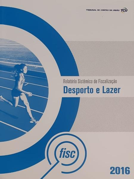 """O """"Relatório Sistêmico de Fiscalização Deporto e Lazer"""" publicado pelo TCU - José Cruz"""