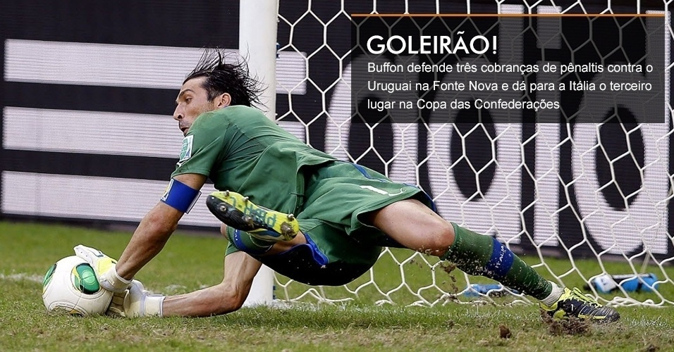 Buffon defende três cobranças de pênaltis contra o Uruguai na Fonte Nova e dá para a Itália o terceiro lugar na Copa das Confederações