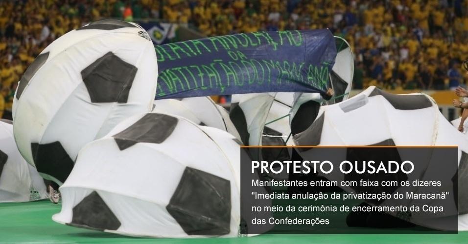 """Manifestantes entram com faixa com os dizeres """"Imediata anulação da privatização do Maracanã"""" no meio da cerimônia de encerramento da Copa das Confederações"""