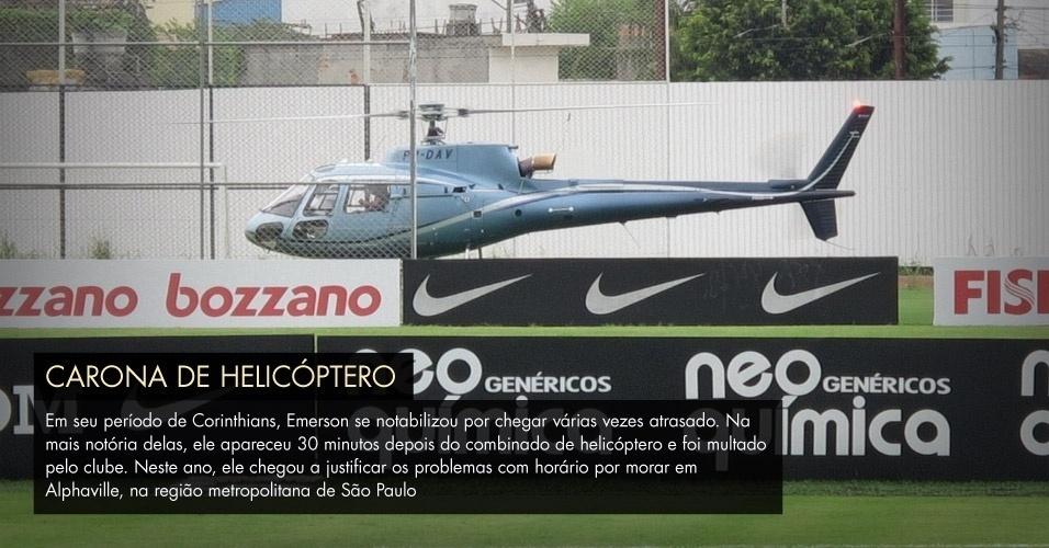 Em seu período de Corinthians, Emerson se notabilizou por chegar várias vezes atrasado. Na mais notória delas, ele apareceu 30 minutos depois do combinado de helicóptero e foi multado pelo clube. Neste ano, ele chegou a justificar os problemas com horário por morar em Alphaville, na região metropolitana de São Paulo.