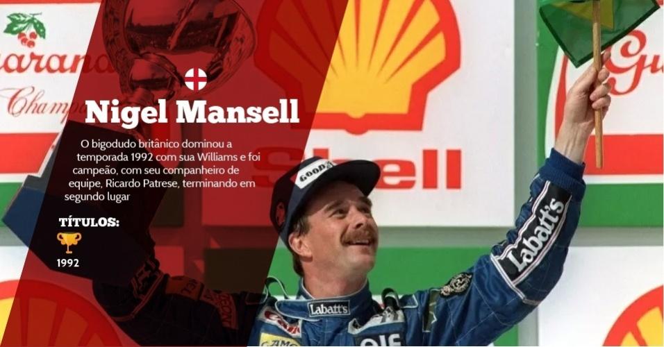 Nigel Mansell (Inglaterra) - 1 título ? 1992 - O bigodudo britânico dominou a temporada 1992 com sua Williams e foi campeão, com seu companheiro de equipe, Ricardo Patrese, terminando em segundo lugar
