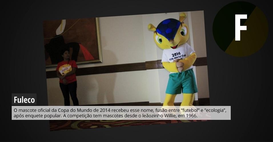 Fuleco: o mascote oficial da Copa do Mundo de 2014 recebeu esse nome, fusão entre ?futebol? e ?ecologia?, após enquete popular. A competição tem mascotes desde o leãozinho Willie, em 1966.