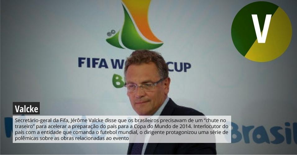 Valcke: secretário-geral da Fifa, Jérôme Valcke disse que os brasileiros precisavam de um ?chute no traseiro? para acelerar a preparação do país para a Copa do Mundo de 2014. Interlocutor do país com a entidade que comanda o futebol mundial, dirigente protagonizou uma série de polêmicas sobre as obras relacionadas ao evento.