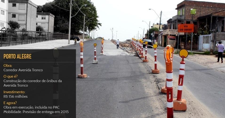 Cidade sede:Porto AlegreObra:Corredor Avenida TroncoO que é?Construção do corredor de ônibus da Avenida TroncoInvestimento:R$ 156 milhõesStatus:Obra em execução, incluida no PAC Mobilidade. Previsão de entrega em 2015