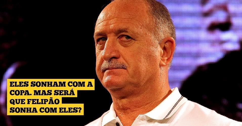 Eles sonham com a Copa. Mas será que Felipão sonha com eles?