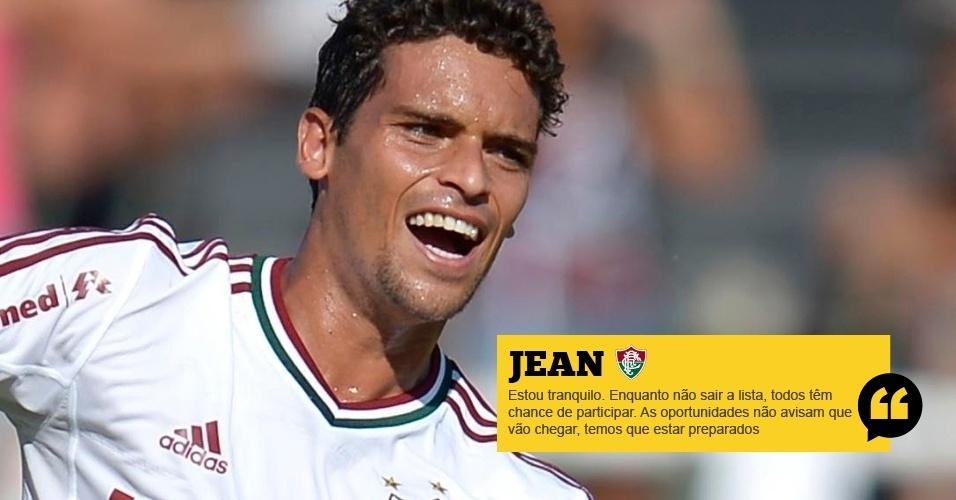 """Jean (Fluminense): """"Estou tranquilo. Enquanto não sair a lista, todos têm chance de participar. As oportunidades não avisam que vão chegar, temos que estar preparados"""""""