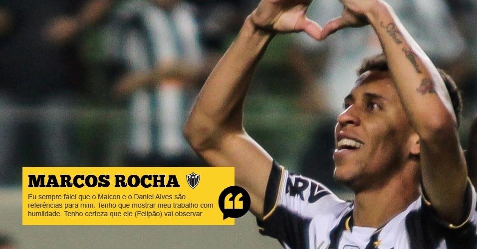 Marcos Rocha (Atlético-MG): Tenho que continuar trabalhando, respeitando os companheiros. Eu sempre falei que o Maicon e o Daniel Alves são referências para mim. Tenho que mostrar meu trabalho com humildade. Tenho certeza que ele (Felipão) vai observar