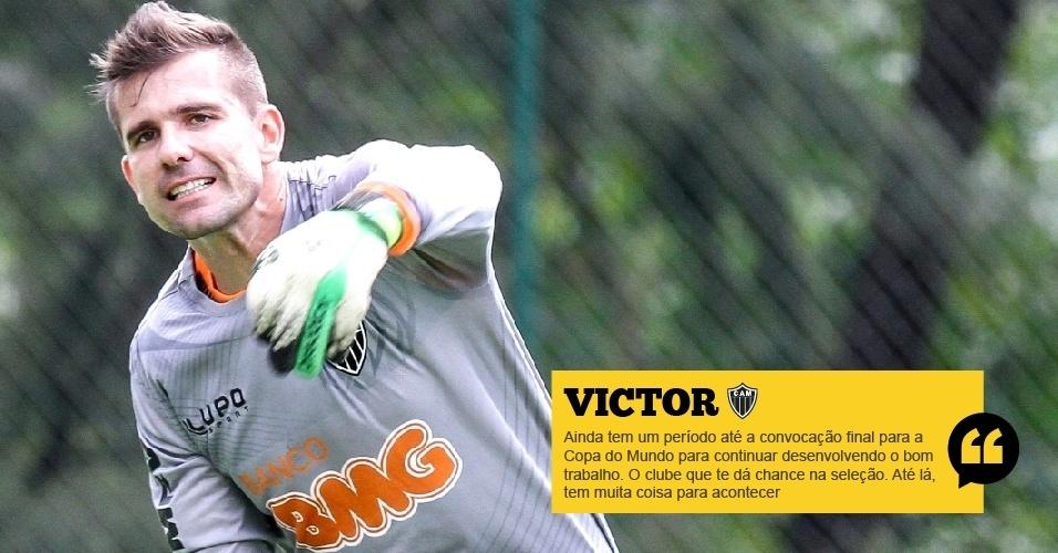 Victor (Atlético-MG): Ainda tem um período até a convocação final para a Copa do Mundo para continuar desenvolvendo o bom trabalho. O clube que te dá chance na seleção. Até lá, tem muita coisa para acontecer