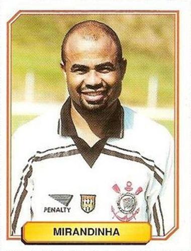 Mirandinha - Atacante que fez sucesso no Corinthians. Ele era muito rápido, mas a técnica não era seu forte. A limitação criativa era compensada com esforço e correria. Chegou ao Corinthians em 1995 e ficou por três temporadas.