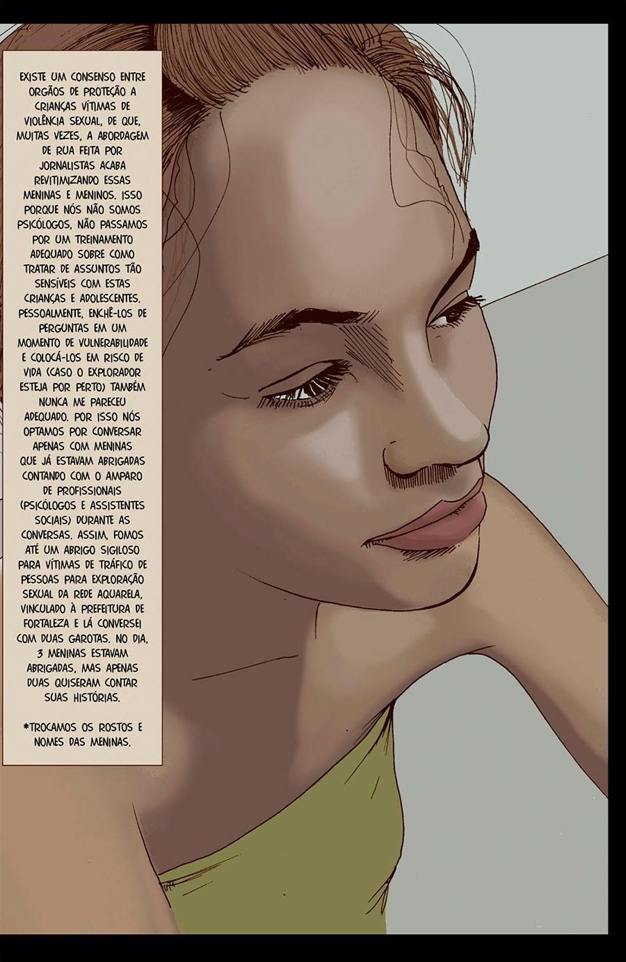 Capítulo 2: Os repórteres conversaram apenas com meninas que estavam em abrigos acompanhados por profissionais como psicólogos e assistentes sociais.