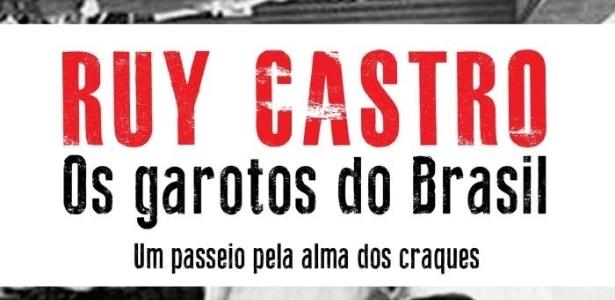 """O livro """"Os Garotos do Brasil - Um Passeio pela Alma dos Craques"""" de Ruy Castro, é um dos destaques"""