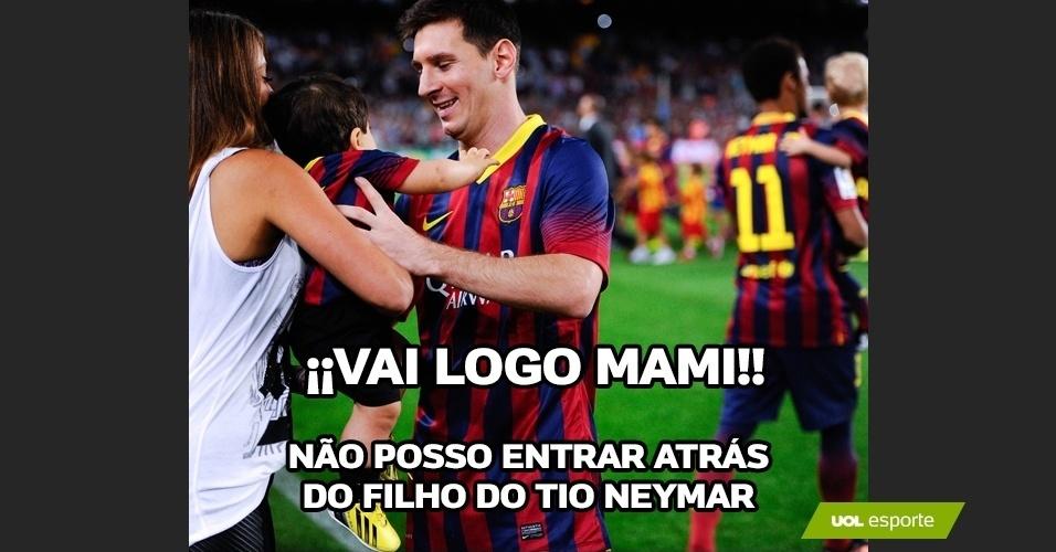 Vai logo Mami! Não posso entrar atrás do filho do tio Neymar