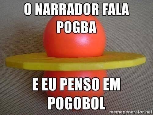 O narrador fala em Pogba, e a galera só pensa em pogobol