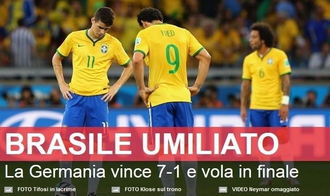 """""""Brasil humilhado. Alemanha vence por 7 a 1 e vai à final"""", escreveu o Corriere dello Sport, da Itália."""