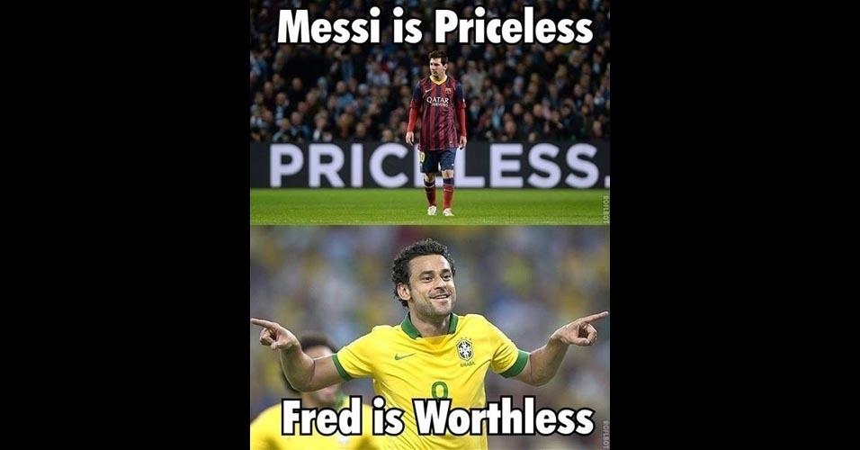"""""""Messi não tem preço. Fred não vale nada"""""""