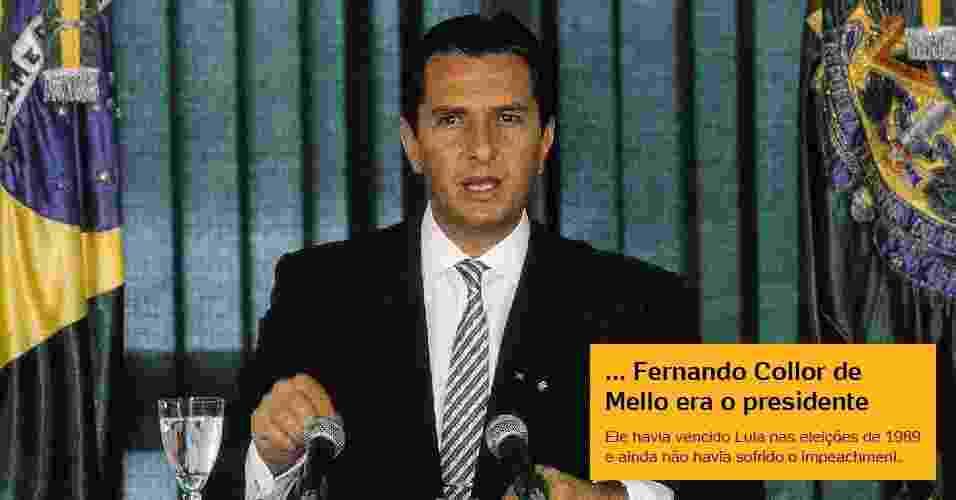 ...Fernando Collor de Mello era o presidente Ele havia vencido Lula nas eleições de 1989 e ainda não havia sofrido o impeachment. - Luciana Whitaker/Folhapress
