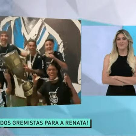 Jogadores do Grêmio enviaram mensagem para Renata Fan após o título gaúcho - Reprodução/TV Band