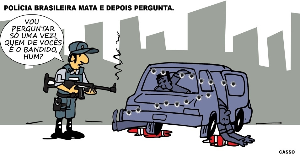8.nov.2016 - A lógica da polícia brasileira fica cada vez mais clara: mata e depois pergunta