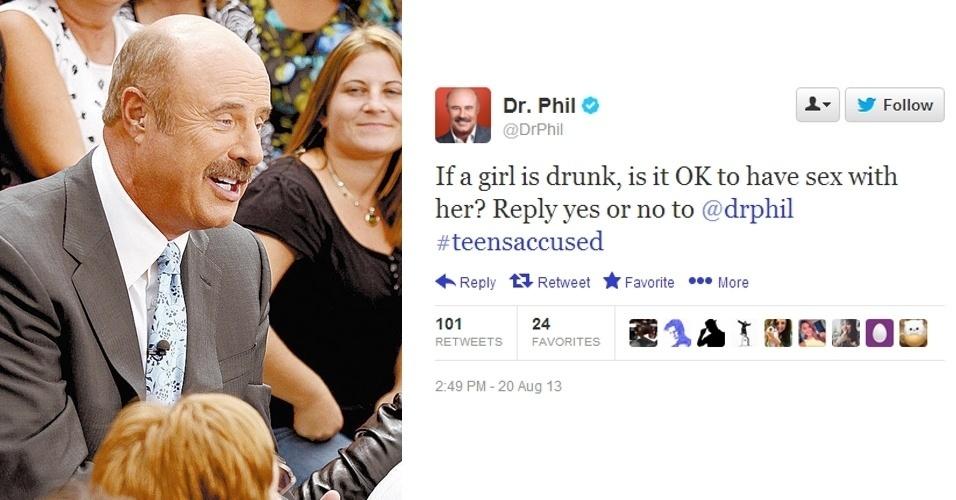 """22.ago.2013 - O psicólogo Phil McGraw tem um programa na TV americana sobre comportamento chamado """"Dr. Phil"""". No início da semana, sua equipe postou no Twitter oficial do programa: """"Se uma garota está bêbada, tudo bem em fazer sexo com ela? Responda sim ou não para @drphil"""". Alguns tuiteiros acharam o questionamento rude e publicaram mensagens irônicas como: """"Se um cara com um programa de TV faz apologia ao estupro, ele deveria ter seu programa cancelado?"""". A equipe do psicólogo pediu desculpas publicamente e informou que não tinha como objetivo ofender ninguém"""